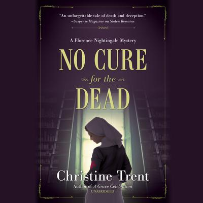 No Cure for the Dead: A Florence Nightingale Mystery Audiobook, by Christine Trent