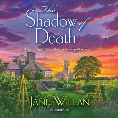 The Shadow of Death: A Sister Agatha and Father Selwyn Mystery Audiobook, by Jane Willan