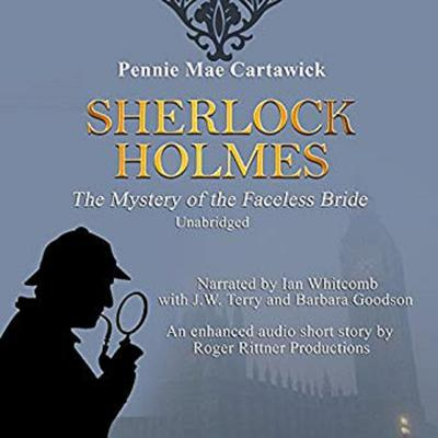 Sherlock Holmes: The Mystery of the Faceless Bride: A Short Story, Book 1 Audiobook, by Pennie Mae Cartawick