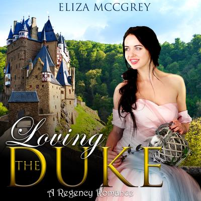 Loving the Duke Audiobook, by Eliza McGrey
