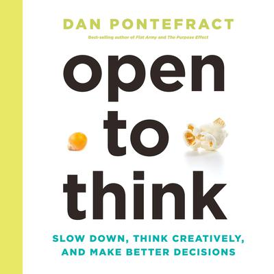 Open to Think: Slow Down, Think Creatively, and Make Better Decisions Audiobook, by Dan Pontefract