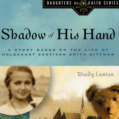 Shadow of His Hand: A Story Based on Holocaust Survivor Anita Dittman Audiobook, by Wendy Lawton