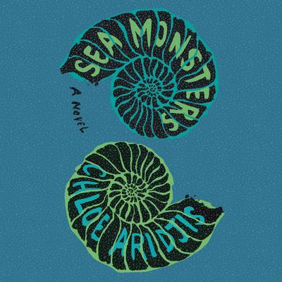 Sea Monsters: A Novel Audiobook, by Chloe Aridjis