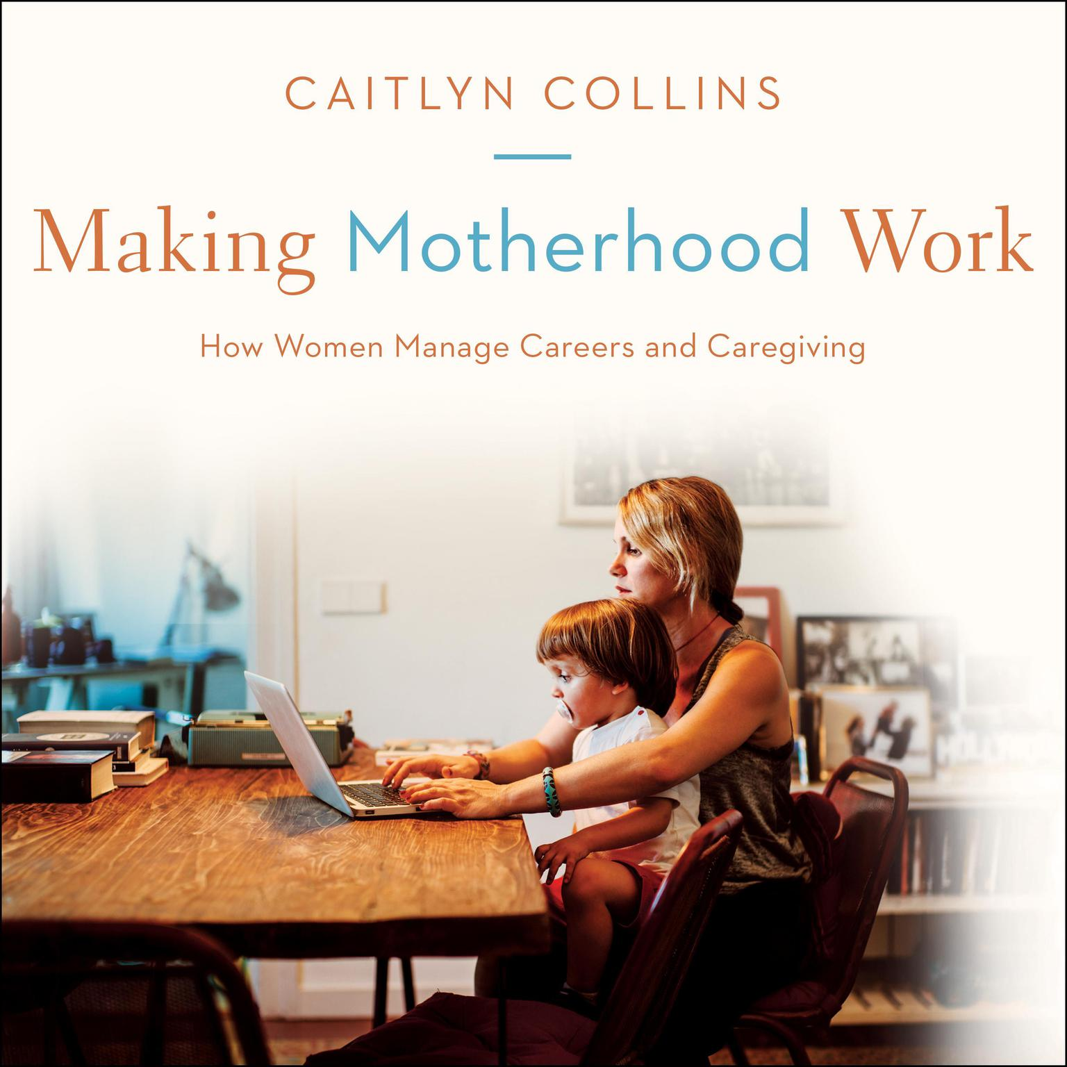 Printable Making Motherhood Work: How Women Manage Careers and Caregiving Audiobook Cover Art