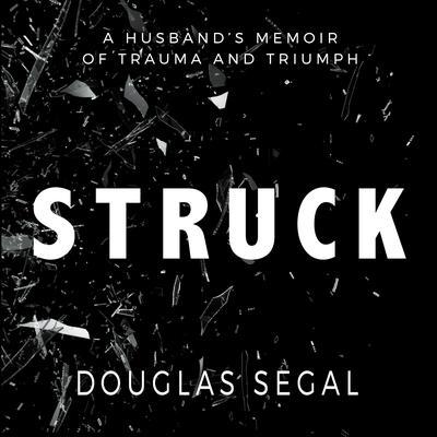 Struck: A Husband's Memoir of Trauma and Triumph Audiobook, by Douglas Segal