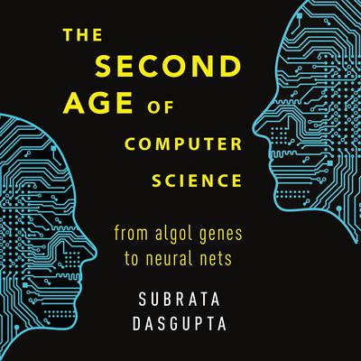 The Second Age of Computer Science: From Algol Genes to Neural Nets Audiobook, by Subrata Dasgupta