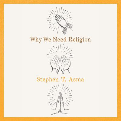 Why We Need Religion Audiobook, by Stephen T. Asma
