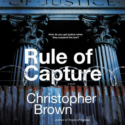 Rule of Capture: A Novel Audiobook, by Christopher Brown
