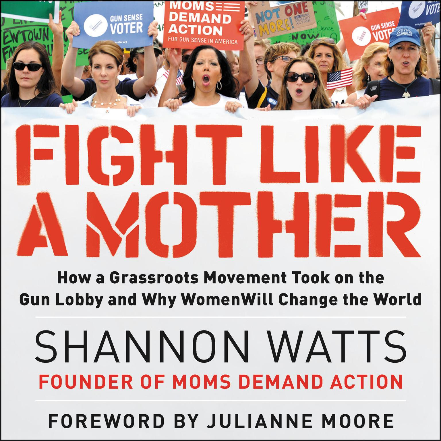 Printable Fight like a Mother: How a Grassroots Movement Took on the Gun Lobby and Why Women Will Change the World Audiobook Cover Art
