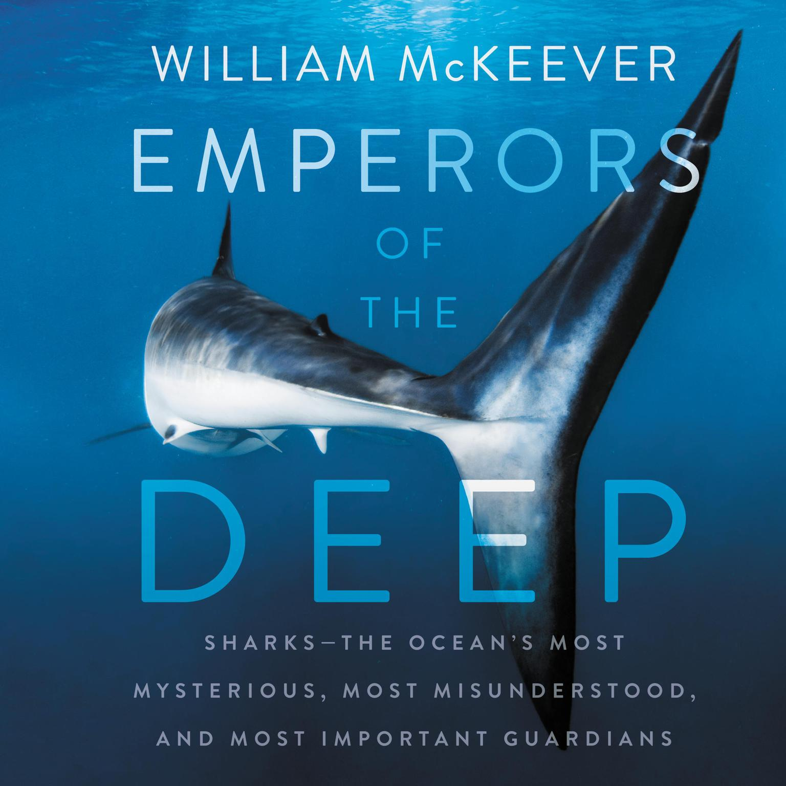Printable Emperors of the Deep: Sharks--The Ocean's Most Mysterious, Most Misunderstood, and Most Important Guardians Audiobook Cover Art