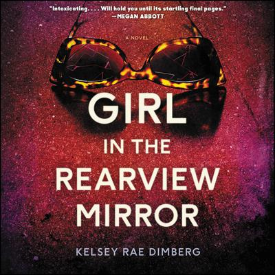 Girl in the Rearview Mirror: A Novel Audiobook, by Kelsey Rae Dimberg