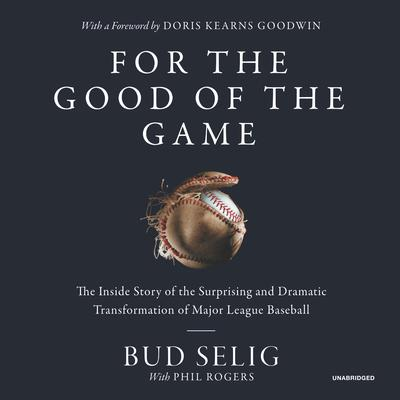For the Good of the Game: The Inside Story of the Surprising and Dramatic Transformation of Major League Baseball Audiobook, by Bud Selig