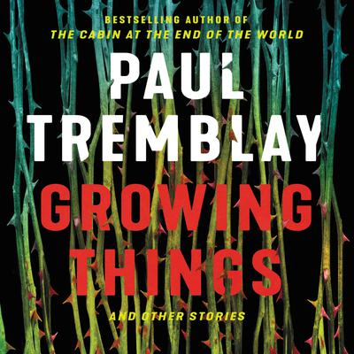 Growing Things and Other Stories Audiobook, by Paul Tremblay