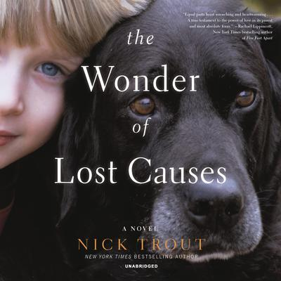 The Wonder of Lost Causes: A Novel Audiobook, by Nick Trout