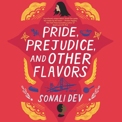 Pride, Prejudice, and Other Flavors: A Novel Audiobook, by Sonali Dev