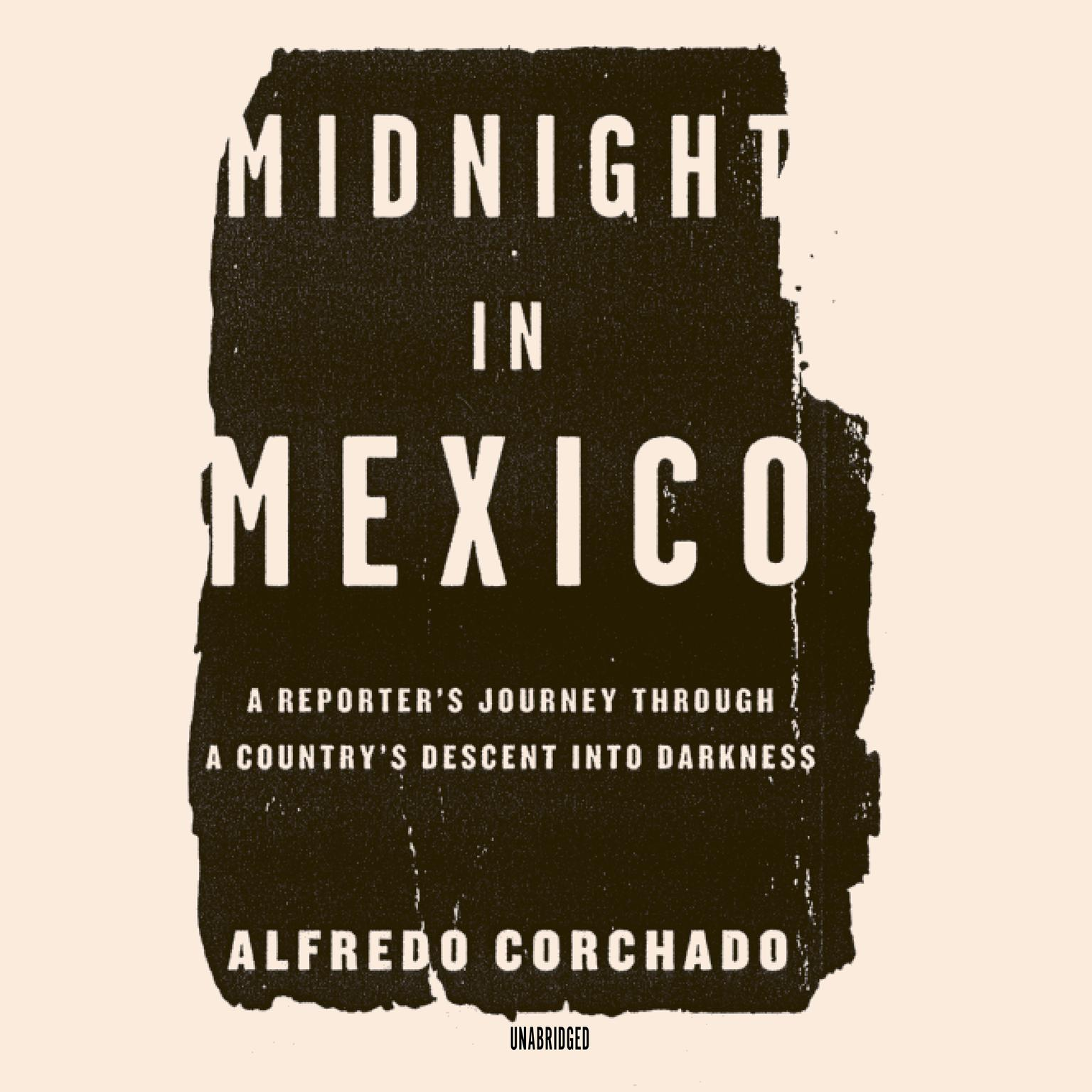 Printable Midnight in Mexico: A Reporter's Journey through a Country's Descent into Darkness Audiobook Cover Art