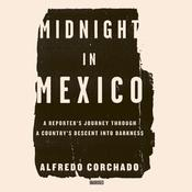 Midnight in Mexico: A Reporter's Journey through a Country's Descent into Darkness Audiobook, by Alfredo Corchado