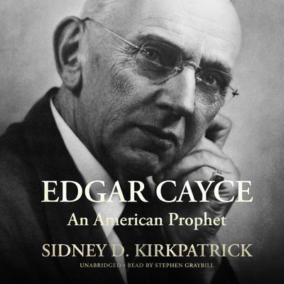 Edgar Cayce: An American Prophet Audiobook, by Sidney D. Kirkpatrick