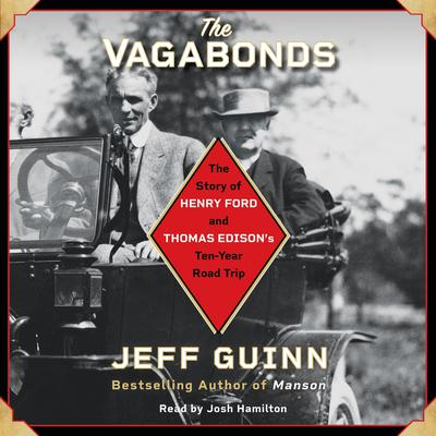 The Vagabonds: The Story of Henry Ford and Thomas Edisons Ten-Year Road Trip Audiobook, by Jeff Guinn