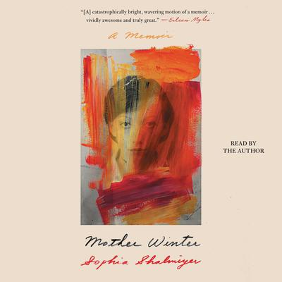 Mother Winter: A Memoir Audiobook, by Sophia Shalmiyev