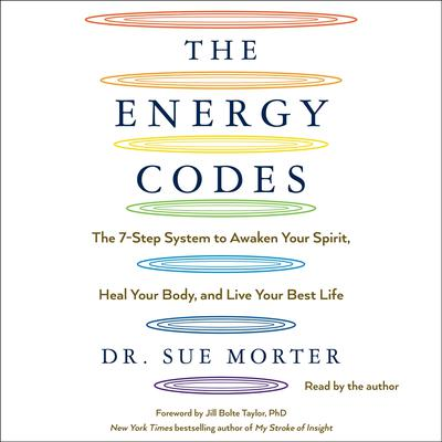 The Energy Codes: The 7-Step System to Awaken Your Spirit, Heal Your Body, and Live Your Best Life Audiobook, by Sue Morter
