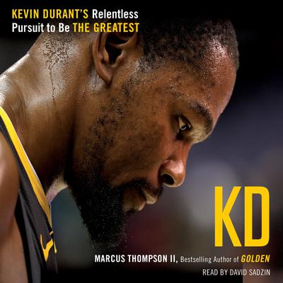 KD: Kevin Durants Relentless Pursuit to Be the Greatest Audiobook, by Marcus Thompson