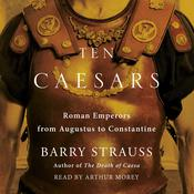 Ten Caesars: Roman Emperors from Augustus to Constantine Audiobook, by Barry Strauss