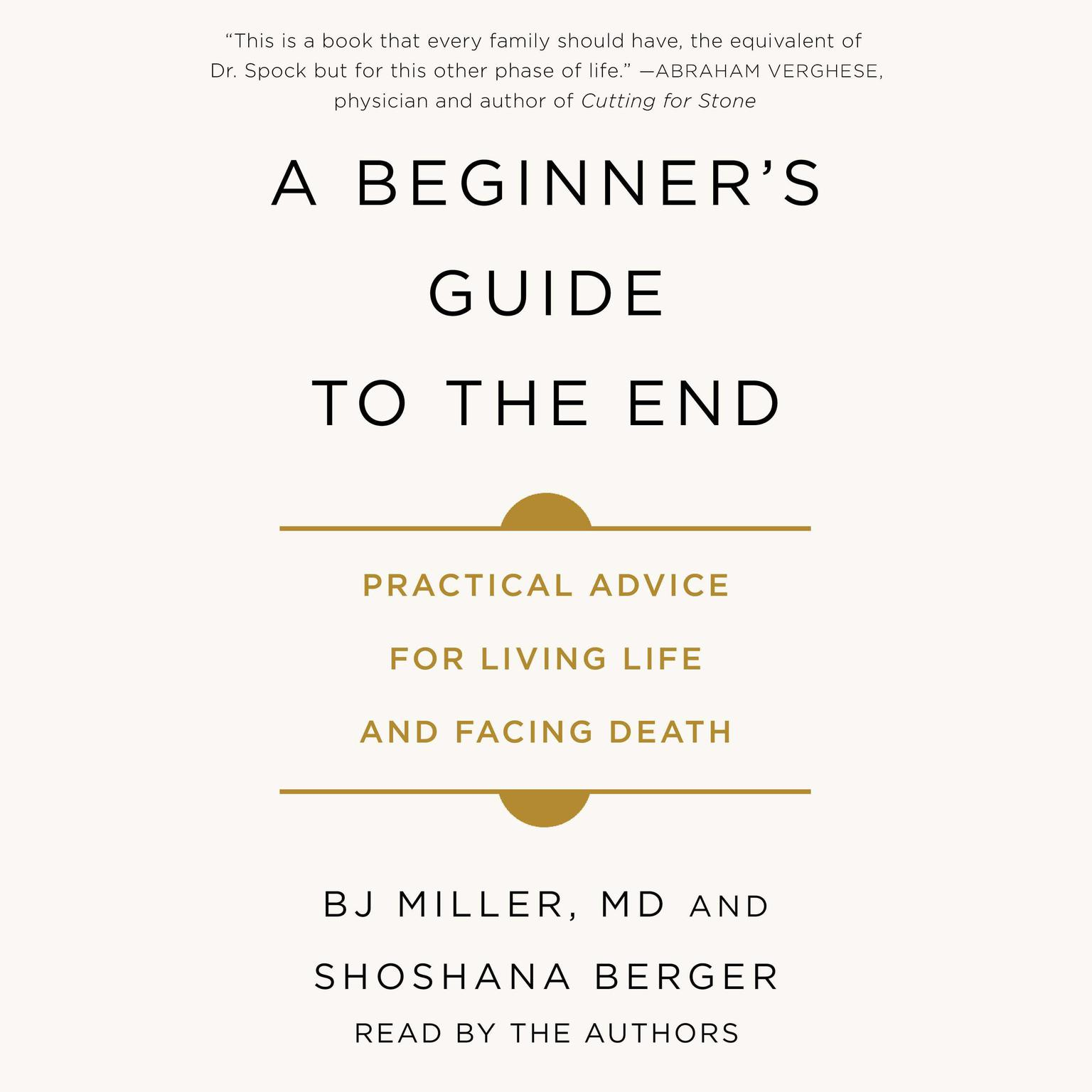 Printable A Beginner's Guide to the End: Practical Advice for Living Life and Facing Death Audiobook Cover Art