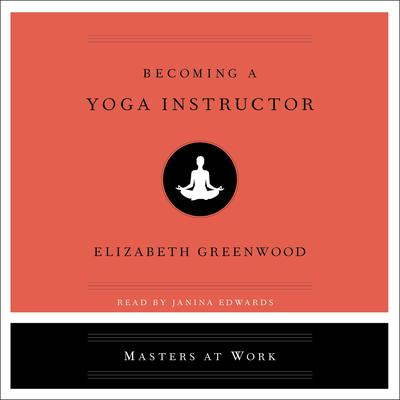 Becoming a Yoga Instructor Audiobook, by Elizabeth Greenwood