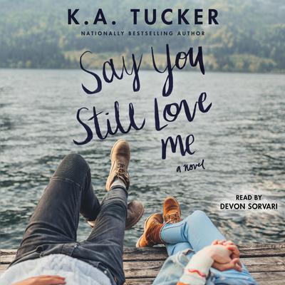 Say You Still Love Me: A Novel Audiobook, by K. A. Tucker
