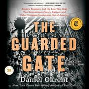 The Guarded Gate: Bigotry, Eugenics and the Law That Kept Two Generations of Jews, Italians, and Other European Immigrants Out of America Audiobook, by Daniel Okrent