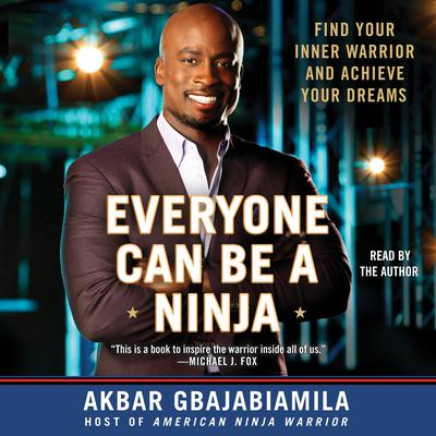 Everyone Can Be A Ninja: Find Your Inner Warrior and Achieve Your Dreams Audiobook, by Akbar Gbajabiamila