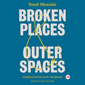 Broken Places & Outer Spaces: Finding Creativity in the Unexpected Audiobook, by Nnedi Okorafor