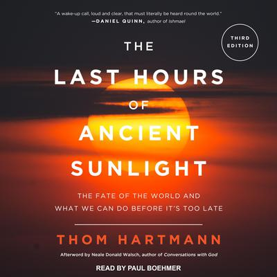 The Last Hours of Ancient Sunlight Revised and Updated: The Fate of the World and What We Can Do Before Its Too Late Audiobook, by Thom Hartmann