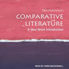 Comparative Literature: A Very Short Introduction Audiobook, by Ben Hutchinson
