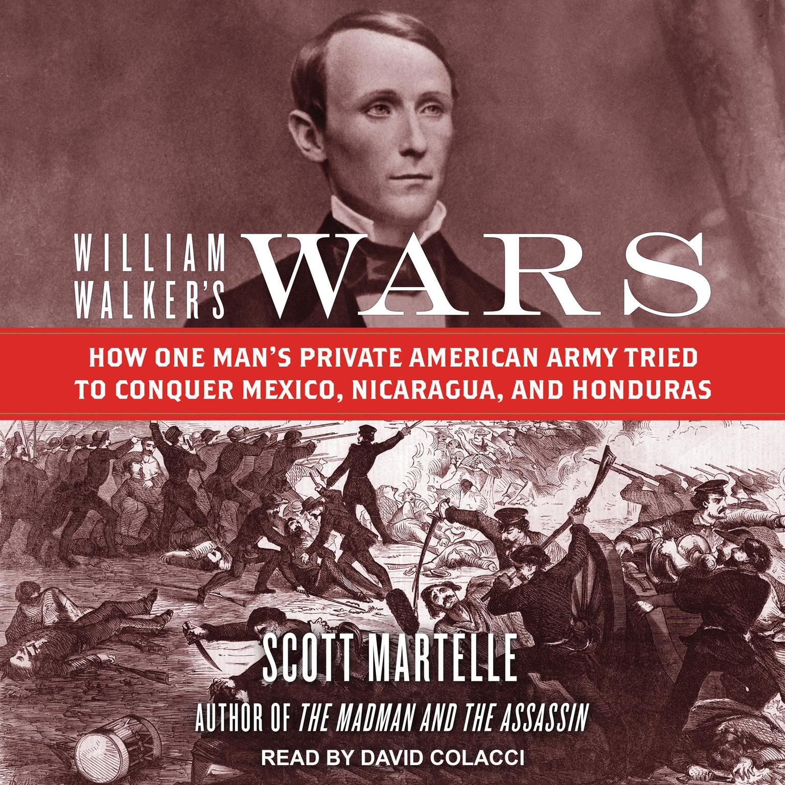 Printable William Walker's Wars: How One Man's Private American Army Tried to Conquer Mexico, Nicaragua, and Honduras Audiobook Cover Art