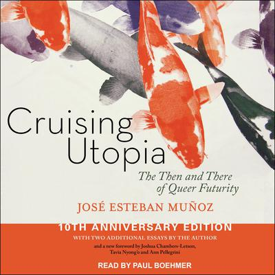 Cruising Utopia: The Then and There of Queer Futurity 10th Anniversary Edition Audiobook, by Jose Esteban Munoz