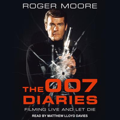 The 007 Diaries: Filming Live and Let Die Audiobook, by Roger Moore
