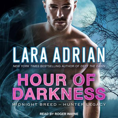 Hour of Darkness Audiobook, by Lara Adrian