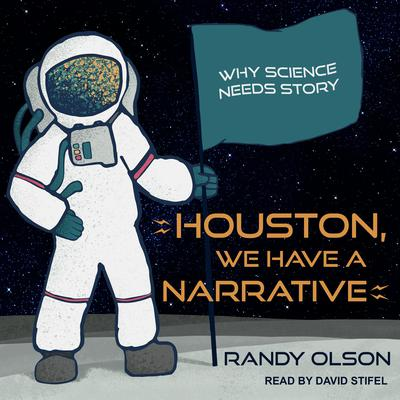 Houston, We Have a Narrative: Why Science Needs Story Audiobook, by Randy Olson