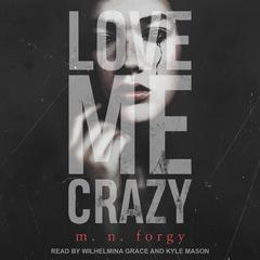 Love Me Crazy Audiobook, by M. N. Forgy