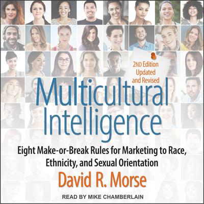 Multicultural Intelligence: Eight Make-or-Break Rules for Marketing to Race, Ethnicity, and Sexual Orientation, Updated and Revised 2nd Edition Audiobook, by David Morse