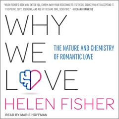 Why We Love: The Nature and Chemistry of Romantic Love Audiobook, by Helen Fisher