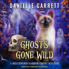 Ghosts Gone Wild Audiobook, by Danielle Garrett