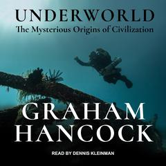 Underworld: The Mysterious Origins of Civilization Audiobook, by Graham Hancock