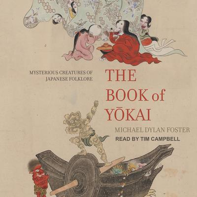 The Book of Yokai: Mysterious Creatures of Japanese Folklore Audiobook, by Michael Dylan Foster