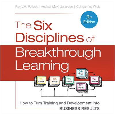 The Six Disciplines of Breakthrough Learning: How to Turn Training and Development into Business Results 3rd Edition Audiobook, by Andrew McK. Jefferson