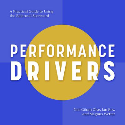 Performance Drivers: A Practical Guide to Using the Balanced Scorecard Audiobook, by Jan Roy