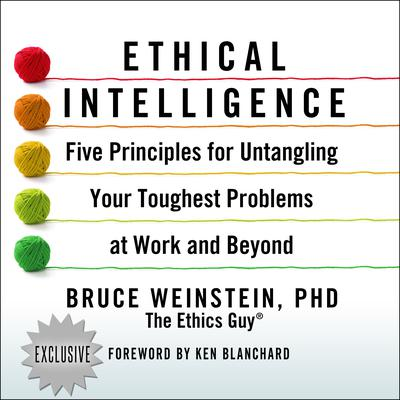 Ethical Intelligence: Five Principles for Untangling Your Toughest Problems at Work and Beyond Audiobook, by Bruce Weinstein