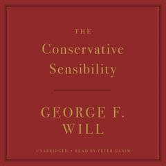The Conservative Sensibility Audiobook, by George F. Will